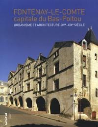 Goodtastepolice.fr Fontenay-le-Comte capitale du Bas-Poitou - Urbanisme et architecture, XVe- XIXe siècle Image