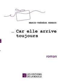 Marie-Thérèse Renaud - Car elle arrive toujours.