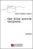 Marie-Thérèse Renaud - …Car elle arrive toujours - Roman.