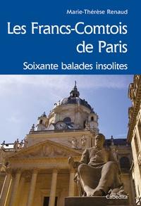 Marie-Thérèse Renaud - Les Francs-Comtois de Paris - Soixante balades insolites.