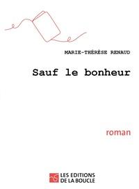 Marie-Thérèse Renaud - Sauf le bonheur.
