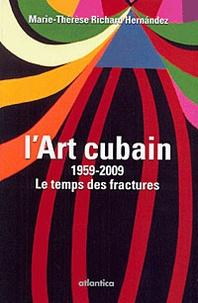 Marie-Thérèse Richard Hernandez - L'art cubain 1959-2009 - Le temps des fractures.
