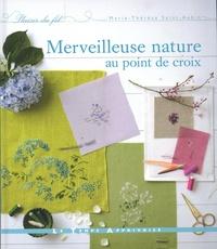 Marie-Thérèse Saint-Aubin - Merveilleuse nature au point de croix - Avec 3 grilles.