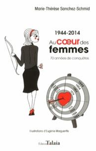 Marie-Thérèse Sanchez-Schmid - Au coeur des femmes (1944-2014) - 70 années de conquêtes.