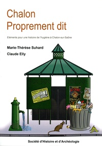 Marie-Thérèse Suhard et Claude Elly - Chalon proprement dit - Eléments pour une histoire de l'hygiène à Chalon-sur-Saône.