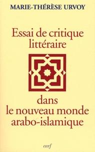 Marie-Thérèse Urvoy - Essais de critique littéraire dans le nouveau monde arabo islamique.