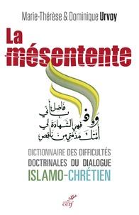 Marie-Thérèse Urvoy et Dominique Urvoy - La mésentente - Un dictionnaire des difficultés doctrinales du dialogue islamo-chrétien.