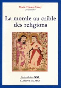Marie-Thérèse Urvoy - La morale au crible des religions.