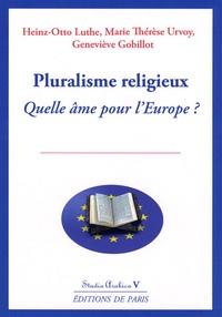 Marie-Thérèse Urvoy et Heinz-Otto Luthe - Pluralisme religieux, quelle âme pour l'Europe ?.