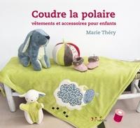 Marie Théry - Coudre la polaire - Vêtements et accessoires pour enfants.