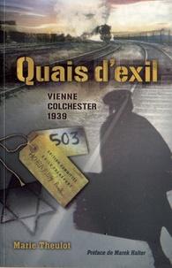 Marie Theulot - Quais d'exil - Vienne-Colchester 1939.