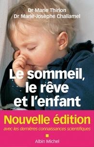 Marie Thirion et Docteur Marie-Josèphe Challamel - Le Sommeil le rêve et l'enfant.