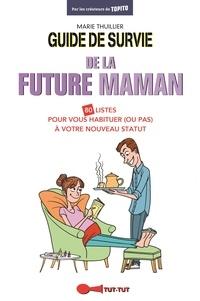 Marie Thuillier - Guide de survie de la future maman.