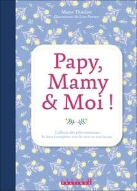 Marie Thuillier - Papy, mamy et moi ! - L'album à remplir en famille.