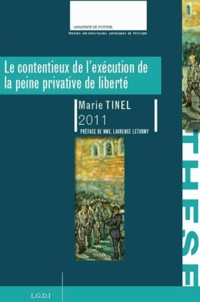 Marie Tinel - Le contentieux de l'exécution de la peine privative de liberté - Thèse pour le doctorat en droit privé et sciences criminelles.