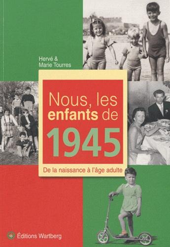 Marie Tourres et Hervé Tourres - Nous, les enfants de 1945 - De la naissance à l'âge adulte.