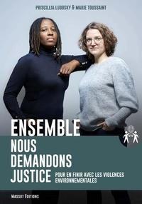 Marie Toussaint et Priscillia Ludosky - Ensemble, nous demandons justice - Pour en finir avec les violences environnementales.