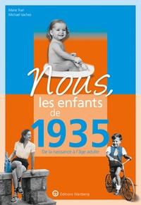 Marie Tran et Michel Vachez - Nous, les enfants de 1935 - De la naissance à l'âge adulte.