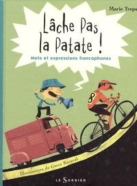 Marie Treps et Gwen Keraval - Lâche pas la patate - Mots et expressions francophones.