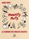Marie Treps - Maudits mots - La fabrique des insultes racistes.