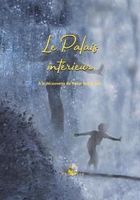 Marie Vaillant et Jean-François Rousseau - Le Palais intérieur - A la découverte du Trésor que je suis.