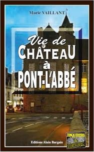 Marie Vaillant - Vie de château à Pont-l'Abbé.
