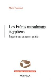 Marie Vannetzel - Les Frères musulmans égyptiens - Enquête sur un secret public.