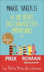 Marie Vareille - La vie rêvée des chaussettes orphelines.
