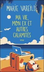 Marie Vareille - Ma vie, mon ex et autres calamités.