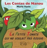 Marie Varin - Les contes de Nanou  : La petite tomate qui ne voulait pas rougir.