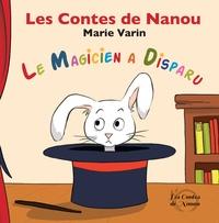 Marie Varin - Les contes de Nanou  : Le magicien a disparu.