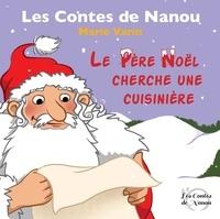 Marie Varin - Les contes de Nanou  : Le Père Noël cherche une cuisinière.