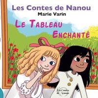 Marie Varin - Les contes de Nanou  : Le tableau enchanté.