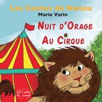 Marie Varin - Les contes de Nanou  : Nuit d'orage au cirque.