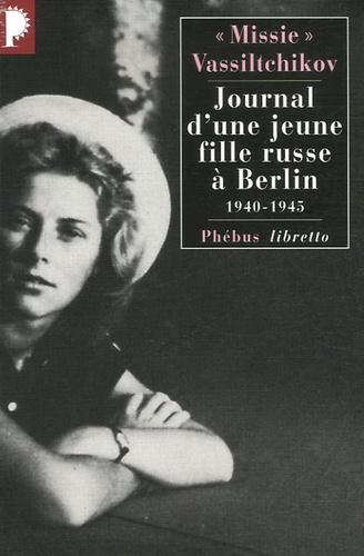 Journal d'une jeune fille russe à Berlin. 1940-1945