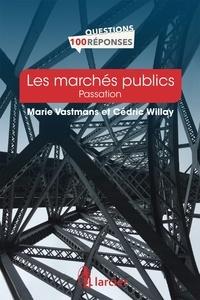Marie Vastmans et Cédric Willay - Les marchés publics en 100 questions/réponses.