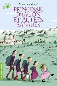 Marie Vaudescal et Magali Le Huche - Princesse, dragon et autres salades.