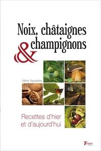 Marie Vayssière - Noix, Chataignes et Champignons - Recettes d'hier et d'aujourd'hui.
