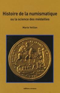 Histoire de la numismatique- Ou la science des médailles - Marie Veillon |