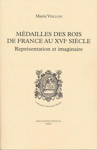 Marie Veillon - Médailles des rois de France au XVIe siècle - Représentation et imaginaire.