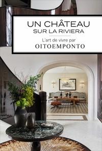 Marie Vendittelli - Un château sur la Riviera - L'Art de vivre par Oitoemponto.