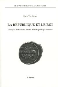 La République et le roi- Le mythe de Romulus à la fin de la République romaine - Marie Ver Eecke |