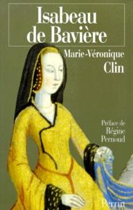 Marie-Véronique Clin - ISABEAU DE BAVIERE. - La reine calomniée.