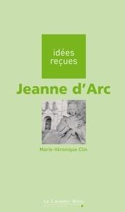 Marie-Véronique Clin - Jeanne d'Arc - idées reçues sur Jeanne d'Arc.