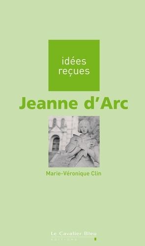 Jeanne d'Arc. idées reçues sur Jeanne d'Arc