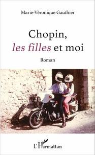 Marie-Véronique Gauthier - Chopin, les filles et moi - Roman.