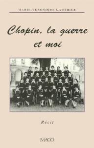 Marie-Véronique Gauthier - Chopin, la guerre et moi.