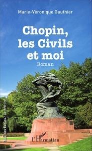 Marie-Véronique Gauthier - Chopin, les civils et moi.
