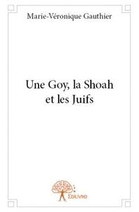 Marie-Véronique Gauthier - Une goy, la Shoah et les Juifs.