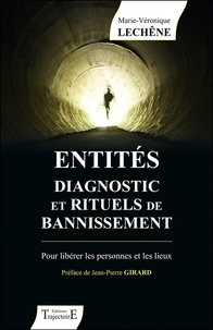 Marie-Véronique Lechêne - Entités diagnostic et rituels de bannissement - Pour libérer les personnes et les lieux.